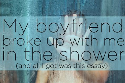 My Boyfriend Broke Up With Me In The Shower And All I Got